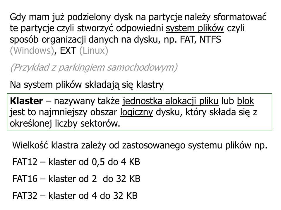 Gdy mam już podzielony dysk na partycje należy sformatować te partycje czyli stworzyć odpowiedni system plików czyli sposób organizacji danych na dysku, np.