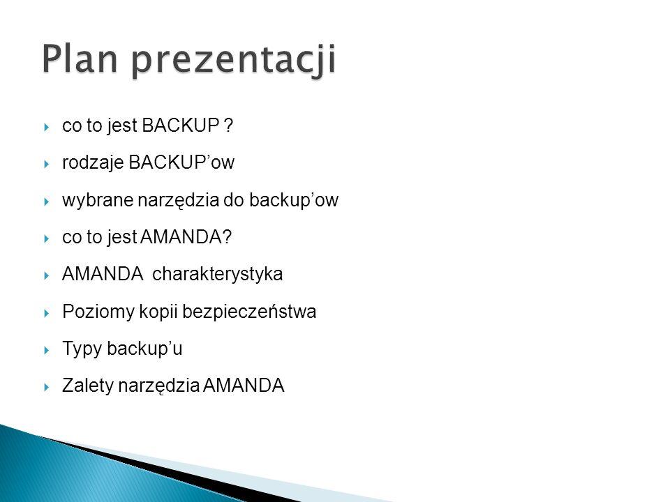 co to jest BACKUP .rodzaje BACKUPow wybrane narzędzia do backupow co to jest AMANDA.