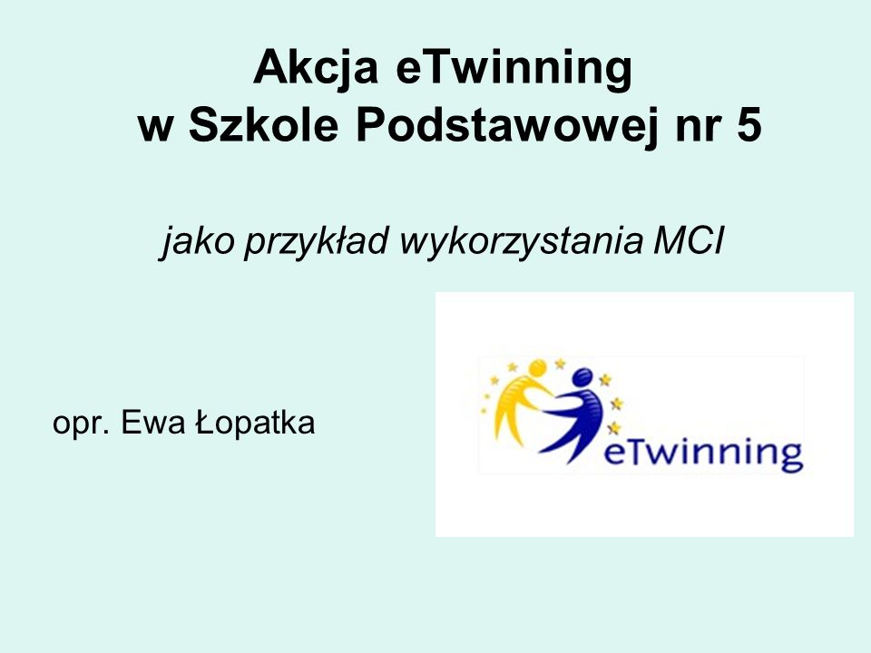 Akcja eTwinning w Szkole Podstawowej nr 5 jako przykład wykorzystania MCI opr. Ewa Łopatka