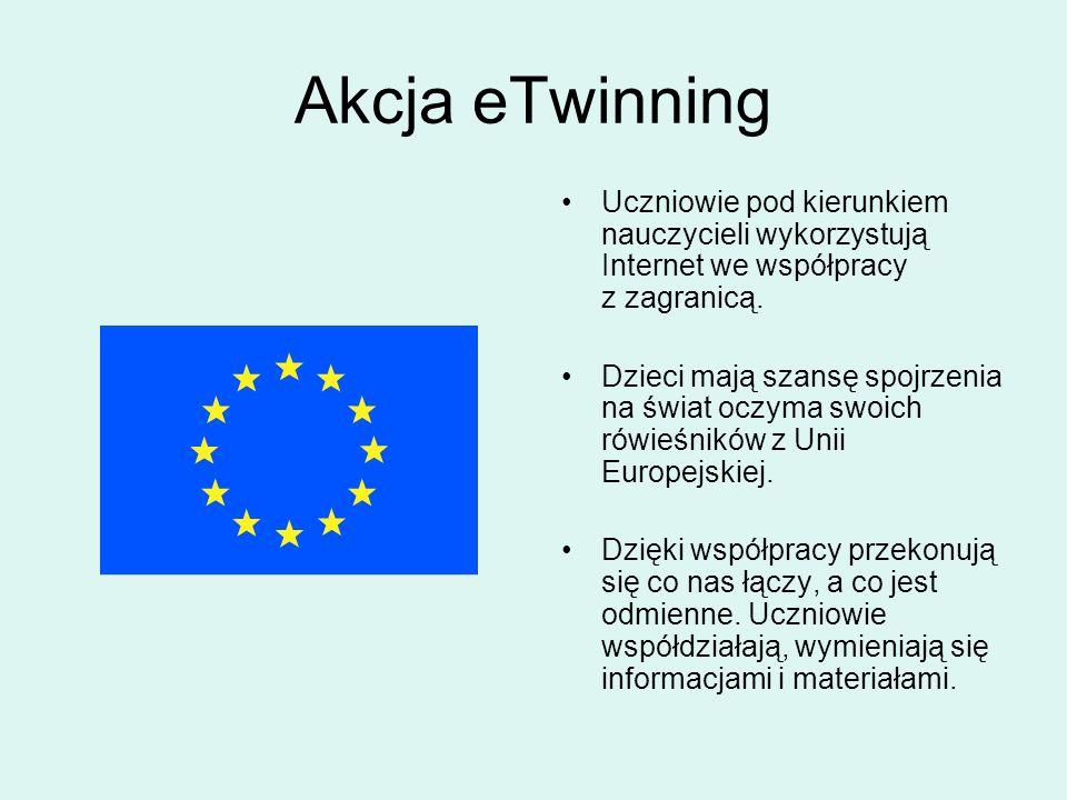 Akcja eTwinning Uczniowie pod kierunkiem nauczycieli wykorzystują Internet we współpracy z zagranicą. Dzieci mają szansę spojrzenia na świat oczyma sw