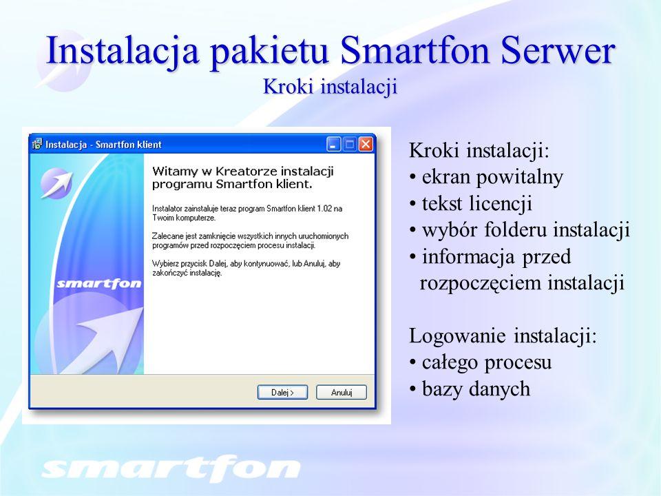 Instalacja pakietu Smartfon Serwer Kroki instalacji Kroki instalacji: ekran powitalny tekst licencji wybór folderu instalacji informacja przed rozpoczęciem instalacji Logowanie instalacji: całego procesu bazy danych