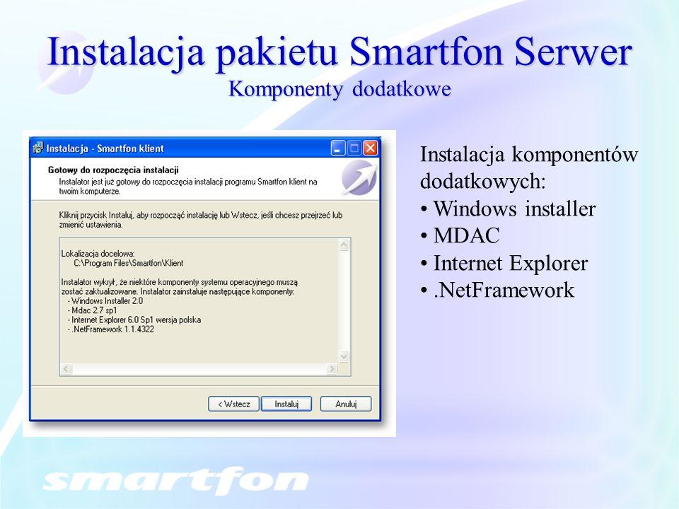 Instalacja pakietu Smartfon Serwer Komponenty dodatkowe Instalacja komponentów dodatkowych: Windows installer MDAC Internet Explorer.NetFramework