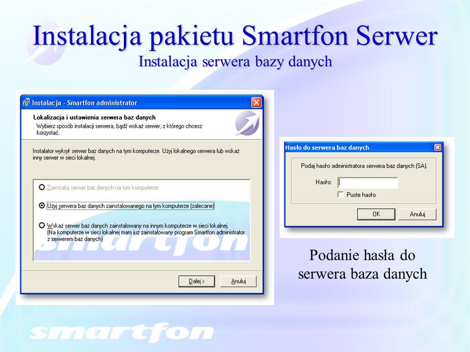 Instalacja pakietu Smartfon Serwer Instalacja serwera bazy danych Podanie hasła do serwera baza danych