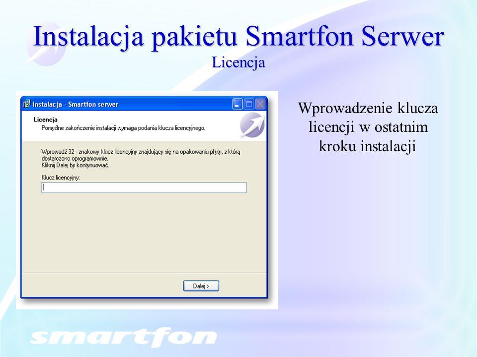Instalacja pakietu Smartfon Serwer Licencja Wprowadzenie klucza licencji w ostatnim kroku instalacji