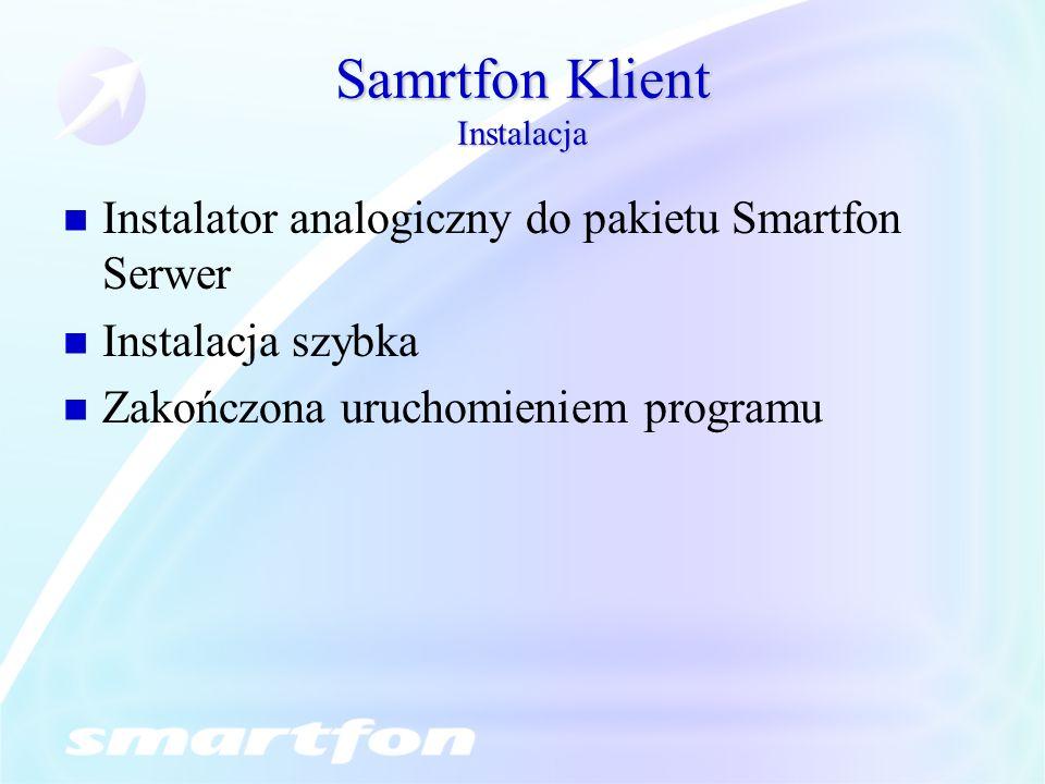 Samrtfon Klient Instalacja Instalator analogiczny do pakietu Smartfon Serwer Instalacja szybka Zakończona uruchomieniem programu