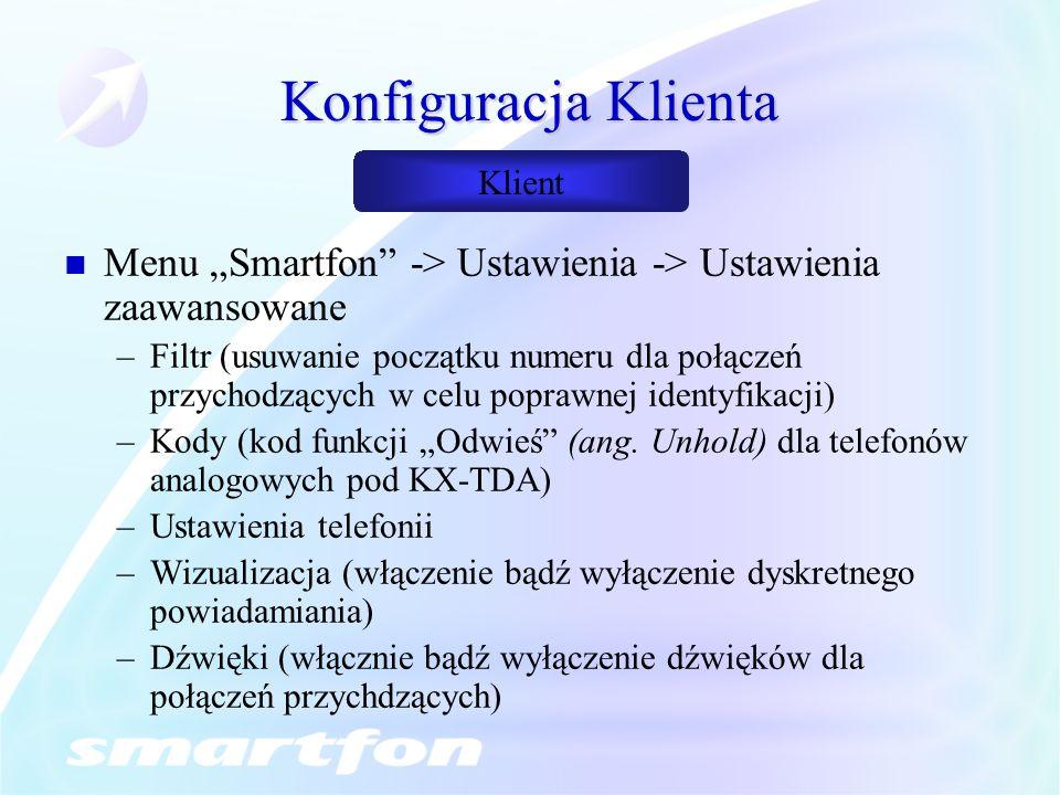 Konfiguracja Klienta Menu Smartfon -> Ustawienia -> Ustawienia zaawansowane –Filtr (usuwanie początku numeru dla połączeń przychodzących w celu poprawnej identyfikacji) –Kody (kod funkcji Odwieś (ang.