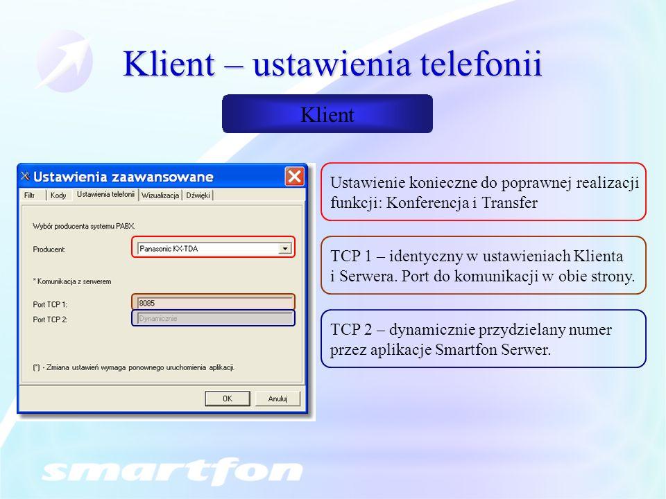 Klient – ustawienia telefonii Ustawienie konieczne do poprawnej realizacji funkcji: Konferencja i Transfer TCP 1 – identyczny w ustawieniach Klienta i Serwera.