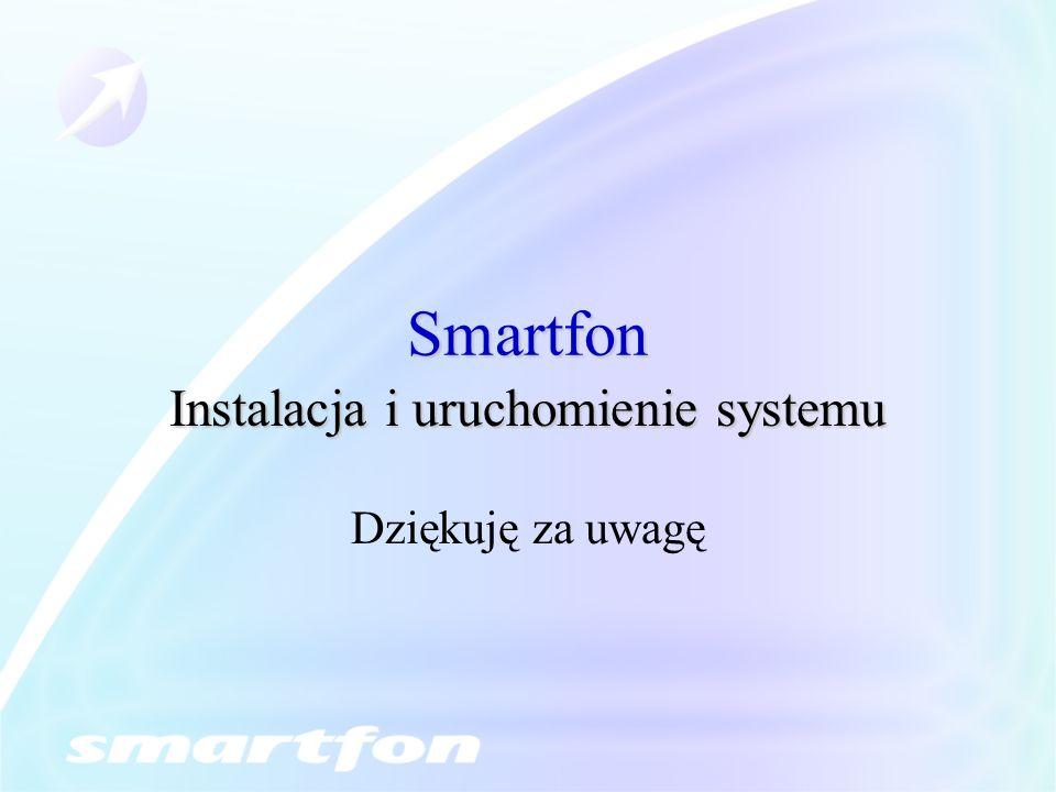 Smartfon Dziękuję za uwagę Instalacja i uruchomienie systemu