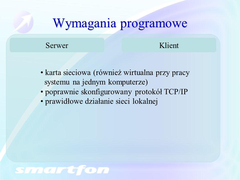 Wymagania programowe SerwerKlient karta sieciowa (również wirtualna przy pracy systemu na jednym komputerze) poprawnie skonfigurowany protokół TCP/IP prawidłowe działanie sieci lokalnej