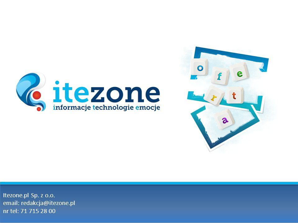 Itezone.pl Sp. z o.o. email: redakcja@itezone.pl nr tel: 71 715 28 00 Itezone.pl Sp. z o.o. email: redakcja@itezone.pl nr tel: 71 715 28 00