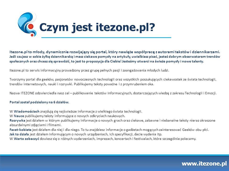Czym jest itezone.pl? www.itezone.pl Itezone.pl to młody, dynamicznie rozwijający się portal, który nawiąże współpracę z autorami tekstów i dziennikar