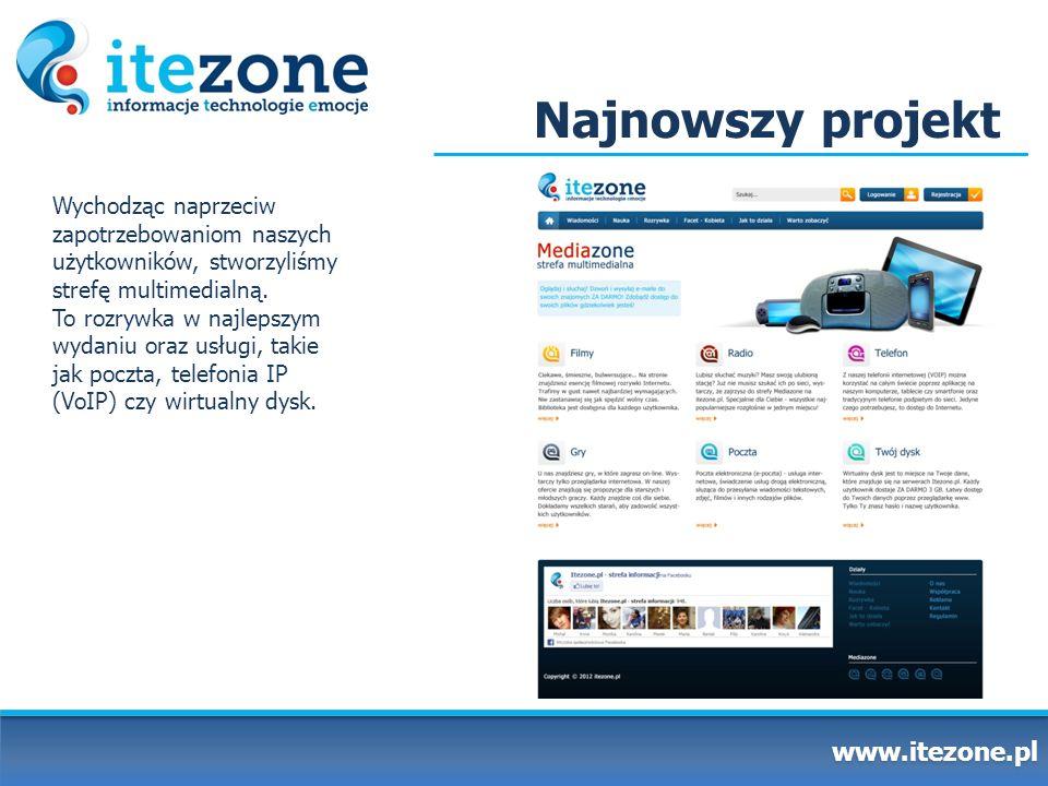 Najnowszy projekt www.itezone.pl Wychodząc naprzeciw zapotrzebowaniom naszych użytkowników, stworzyliśmy strefę multimedialną. To rozrywka w najlepszy