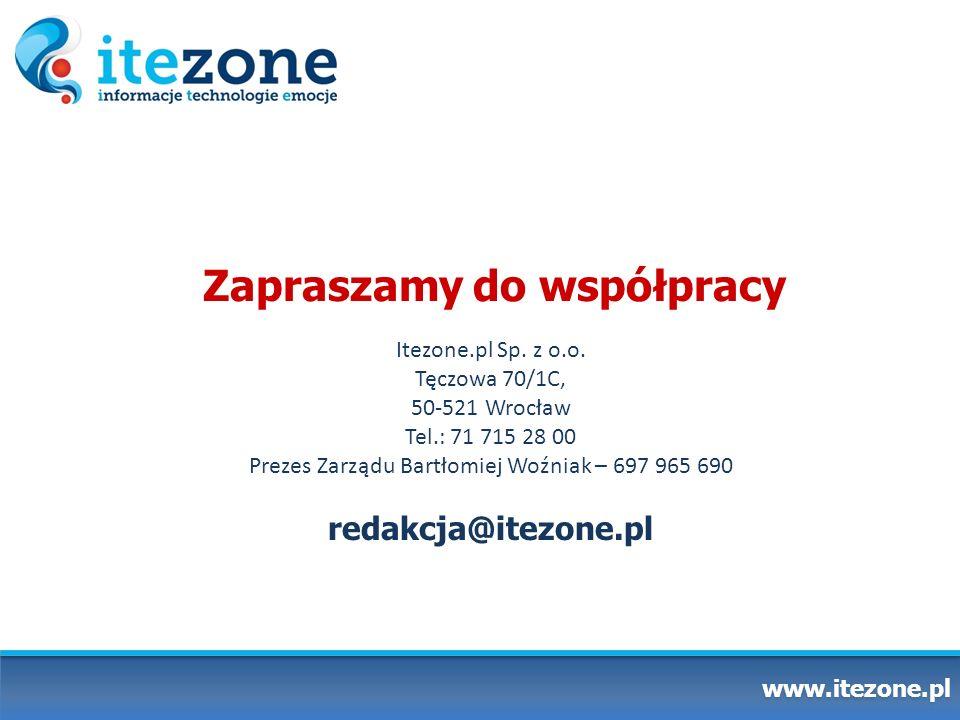 www.itezone.pl Zapraszamy do współpracy Itezone.pl Sp. z o.o. Tęczowa 70/1C, 50-521 Wrocław Tel.: 71 715 28 00 Prezes Zarządu Bartłomiej Woźniak – 697