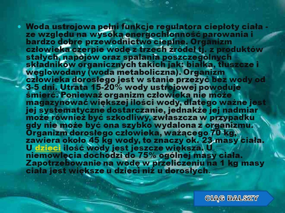 Woda ustrojowa pełni funkcje regulatora ciepłoty ciała - ze względu na wysoką energochłonność parowania i bardzo dobre przewodnictwo cieplne. Organizm