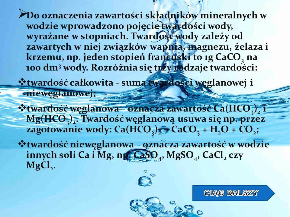 Do oznaczenia zawartości składników mineralnych w wodzie wprowadzono pojęcie twardości wody, wyrażane w stopniach. Twardość wody zależy od zawartych w