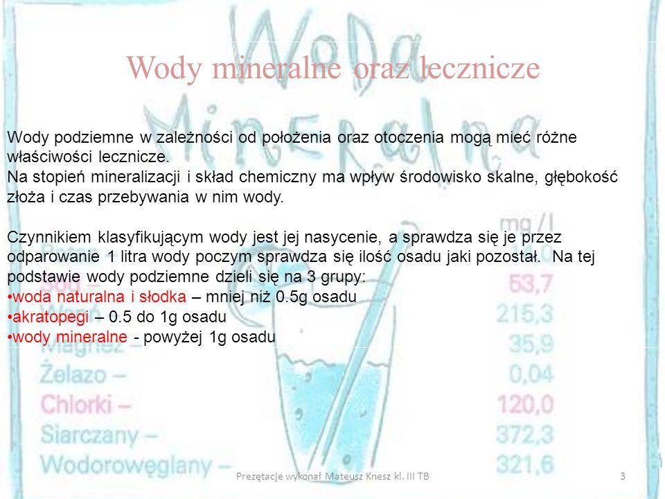 3Prezętacje wykonał Mateusz Knesz kl. III TB Wody mineralne oraz lecznicze Wody podziemne w zależności od położenia oraz otoczenia mogą mieć różne wła