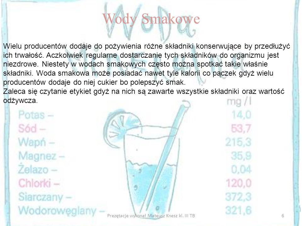 6Prezętacje wykonał Mateusz Knesz kl. III TB Wody Smakowe Wielu producentów dodaje do pożywienia różne składniki konserwujące by przedłużyć ich trwało