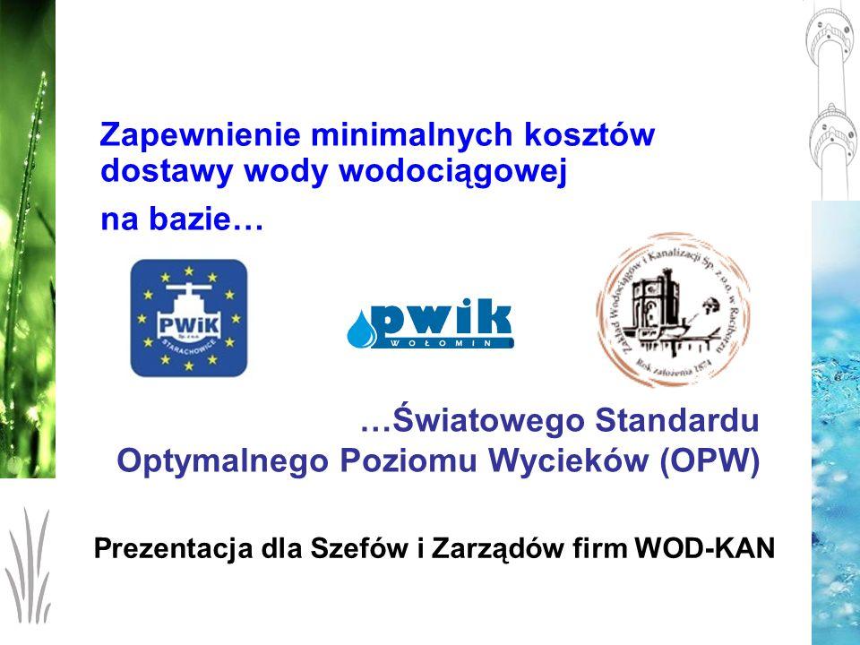 …Światowego Standardu Optymalnego Poziomu Wycieków (OPW) Zapewnienie minimalnych kosztów dostawy wody wodociągowej na bazie… Prezentacja dla Szefów i
