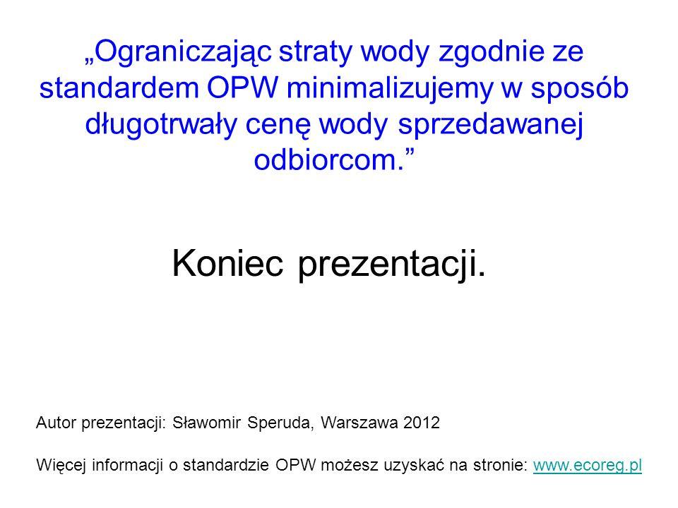 Koniec prezentacji. Więcej informacji o standardzie OPW możesz uzyskać na stronie: www.ecoreg.plwww.ecoreg.pl Ograniczając straty wody zgodnie ze stan