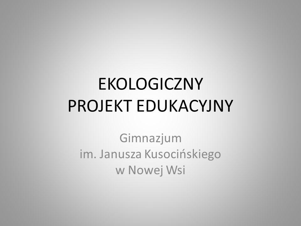 EKOLOGICZNY PROJEKT EDUKACYJNY Gimnazjum im. Janusza Kusocińskiego w Nowej Wsi