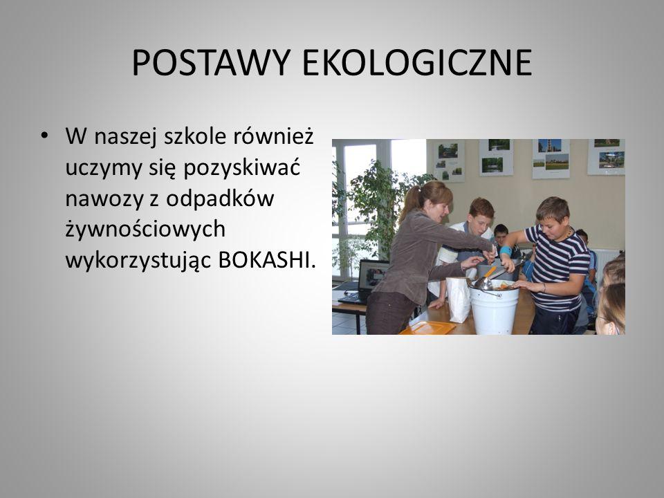 POSTAWY EKOLOGICZNE W naszej szkole również uczymy się pozyskiwać nawozy z odpadków żywnościowych wykorzystując BOKASHI.