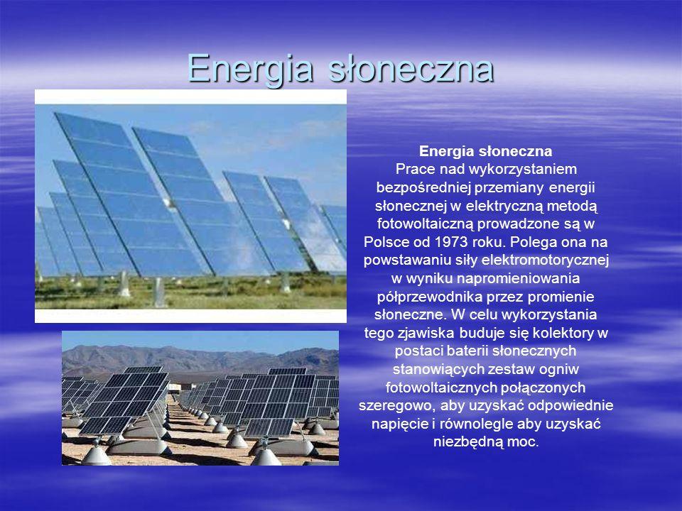 Energia słoneczna Prace nad wykorzystaniem bezpośredniej przemiany energii słonecznej w elektryczną metodą fotowoltaiczną prowadzone są w Polsce od 19