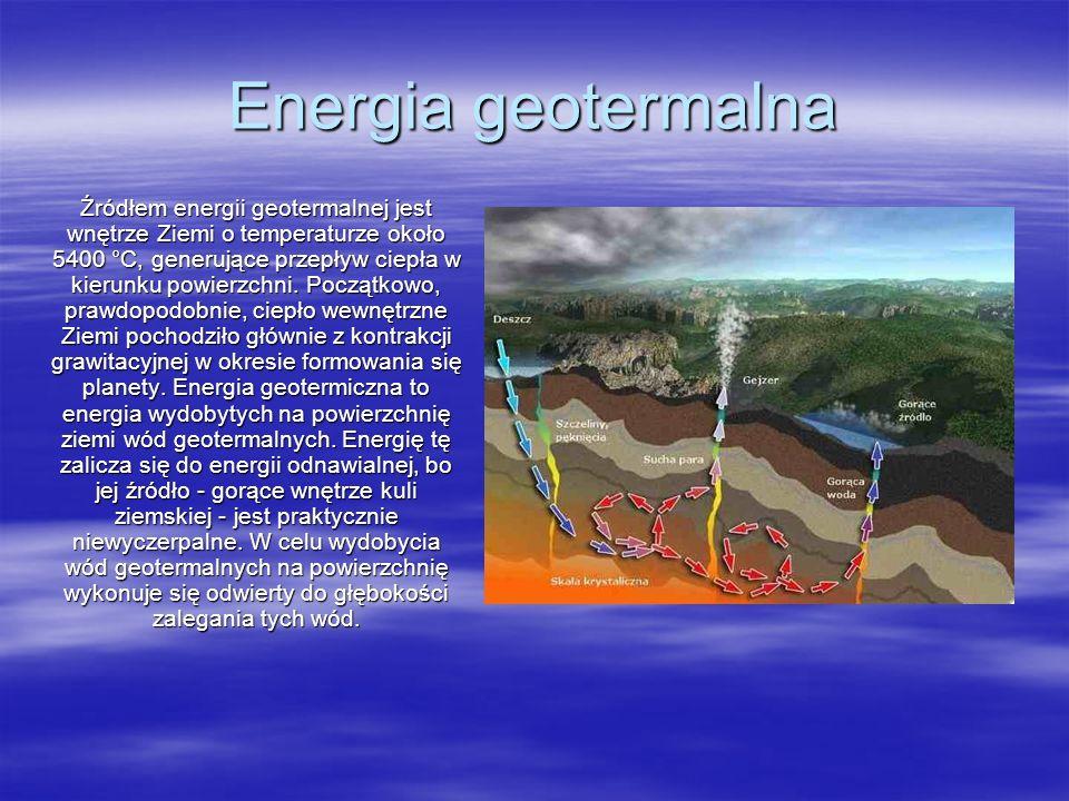 Energia geotermalna Źródłem energii geotermalnej jest wnętrze Ziemi o temperaturze około 5400 °C, generujące przepływ ciepła w kierunku powierzchni. P