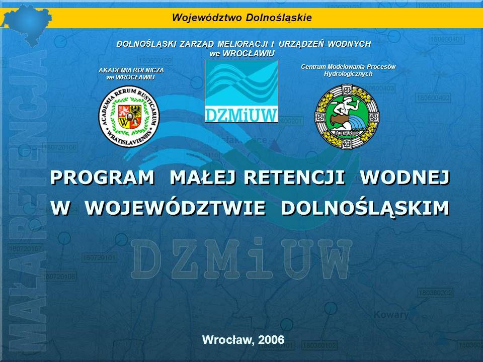 PROGRAM MAŁEJ RETENCJI WODNEJ W WOJEWÓDZTWIE DOLNOŚLĄSKIM Wrocław, 2006 Województwo Dolnośląskie DOLNOŚLĄSKI ZARZĄD MELIORACJI I URZĄDZEŃ WODNYCH DOLN