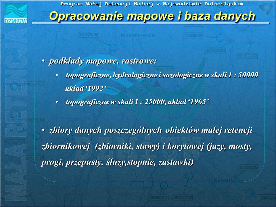 Program Małej Retencji Wodnej w Województwie Dolnośląskim Opracowanie mapowe i baza danych podkłady mapowe, rastrowe: podkłady mapowe, rastrowe: topog