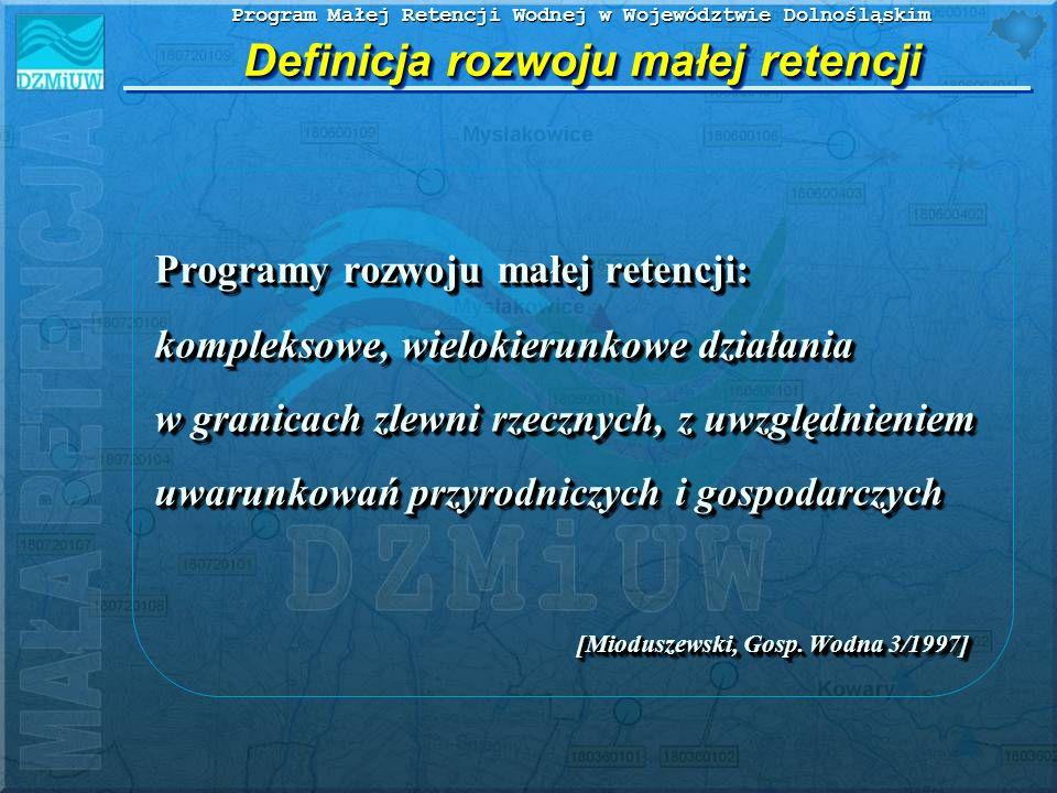 Program Małej Retencji Wodnej w Województwie Dolnośląskim Programy rozwoju małej retencji: kompleksowe, wielokierunkowe działania w granicach zlewni r
