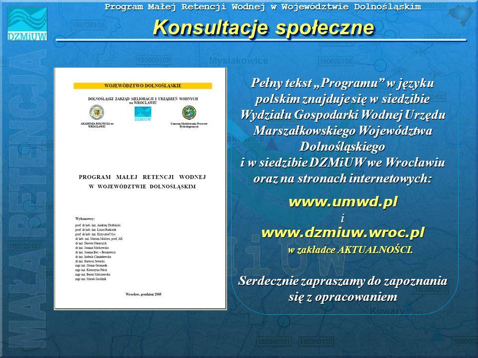 Program Małej Retencji Wodnej w Województwie Dolnośląskim Konsultacje społeczne Pełny tekst Programu w języku polskim znajduje się w siedzibie Wydział