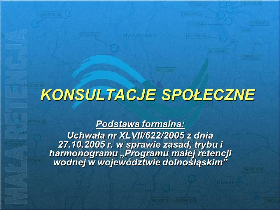 KONSULTACJE SPOŁECZNE Podstawa formalna: Uchwała nr XLVII/622/2005 z dnia 27.10.2005 r. w sprawie zasad, trybu i harmonogramu Programu małej retencji