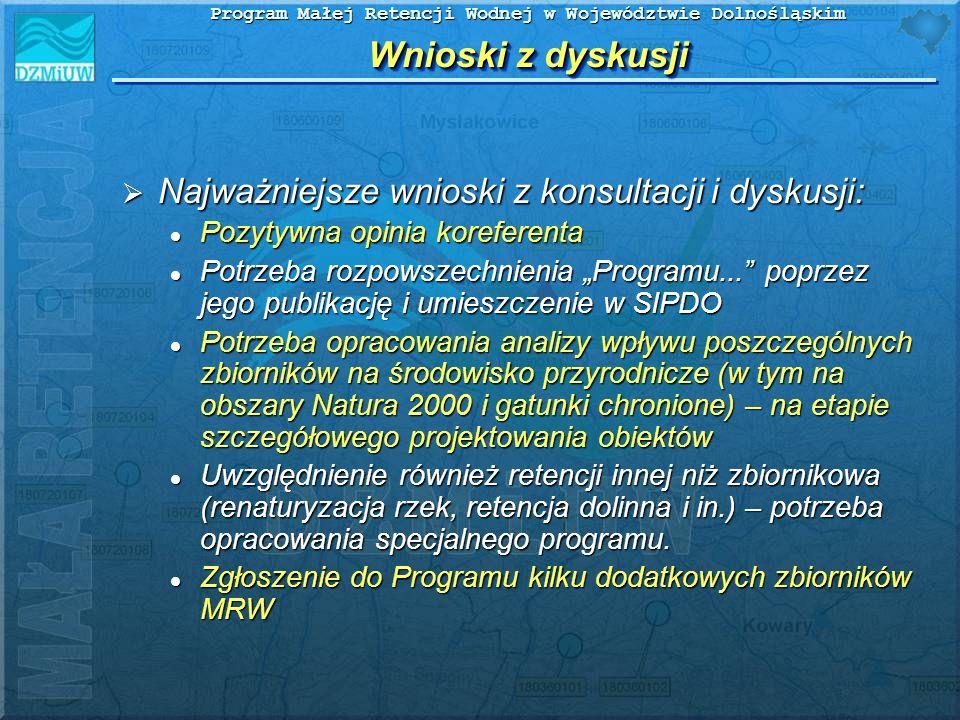 Program Małej Retencji Wodnej w Województwie Dolnośląskim Wnioski z dyskusji Najważniejsze wnioski z konsultacji i dyskusji: Najważniejsze wnioski z k