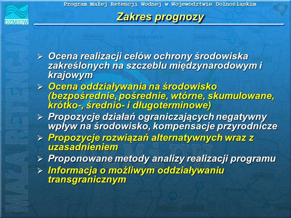Program Małej Retencji Wodnej w Województwie Dolnośląskim Zakres prognozy Ocena realizacji celów ochrony środowiska zakreślonych na szczeblu międzynar