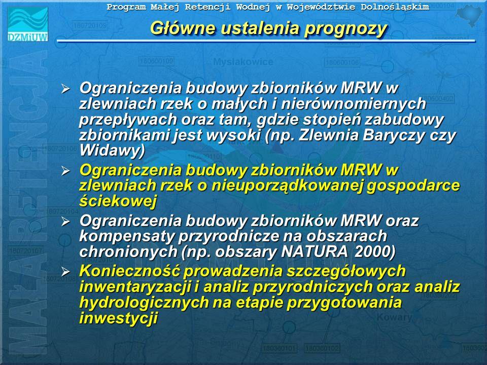 Program Małej Retencji Wodnej w Województwie Dolnośląskim Główne ustalenia prognozy Ograniczenia budowy zbiorników MRW w zlewniach rzek o małych i nie