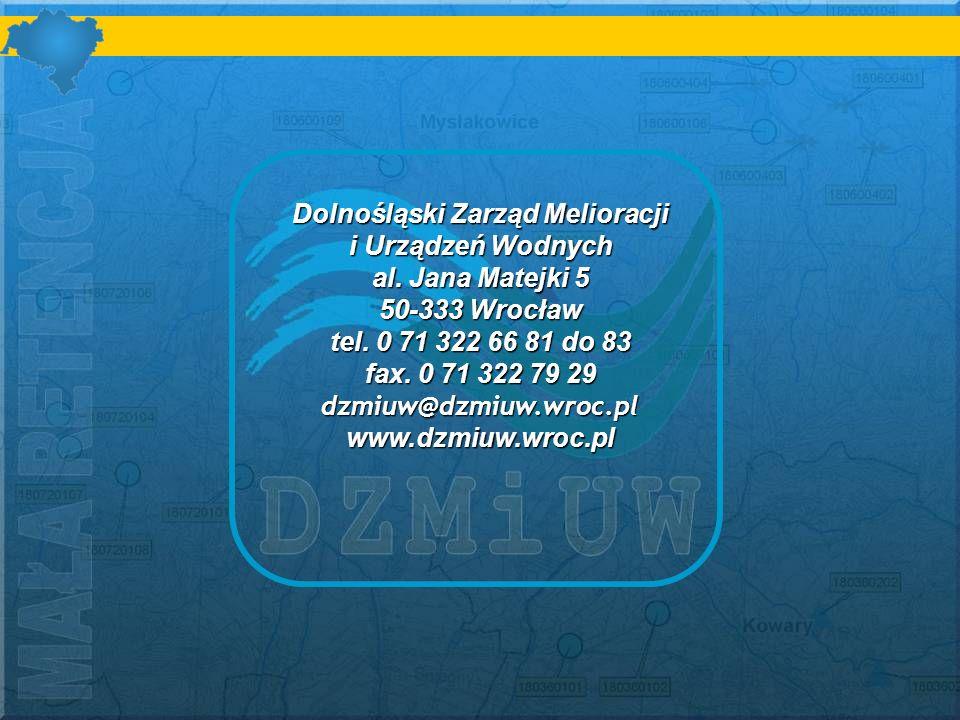 Dolnośląski Zarząd Melioracji i Urządzeń Wodnych al. Jana Matejki 5 50-333 Wrocław tel. 0 71 322 66 81 do 83 fax. 0 71 322 79 29 dzmiuw@dzmiuw.wroc.pl