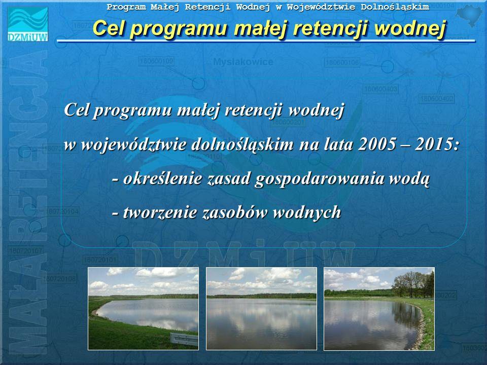 Program Małej Retencji Wodnej w Województwie Dolnośląskim - aktualna ewidencja obiektów małej retencji wodnej - planowane wielokierunkowe zamierzenia różnych podmiotów na rzecz retencjonowania wody - harmonogram rzeczowo- finansowy realizacji programu małej retencji - komputerowa baza danych Zakres opracowania