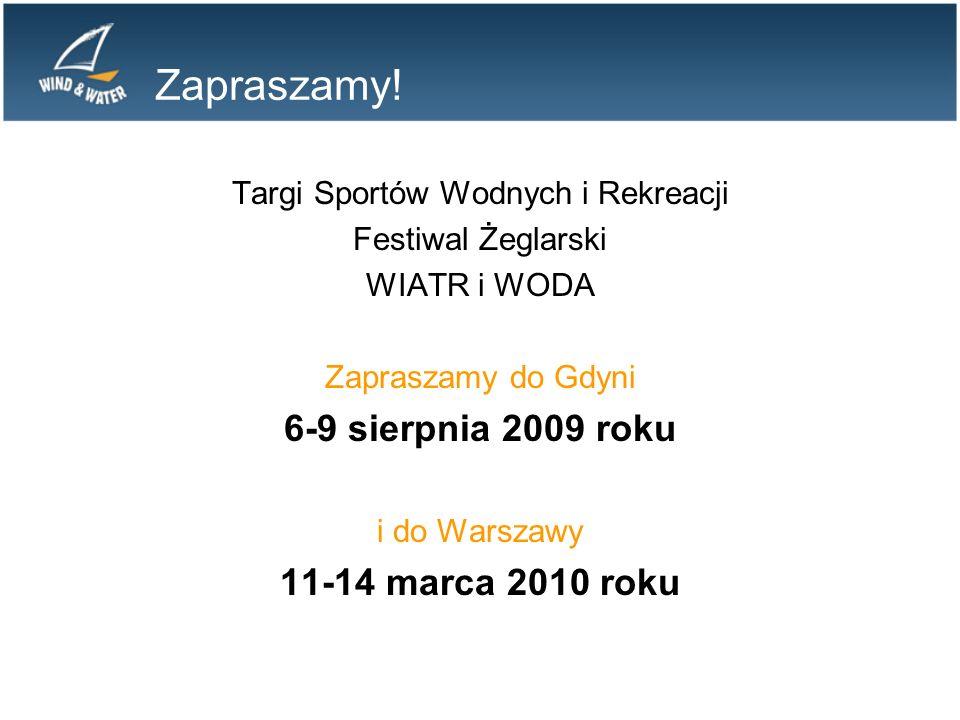 Zapraszamy! Targi Sportów Wodnych i Rekreacji Festiwal Żeglarski WIATR i WODA Zapraszamy do Gdyni 6-9 sierpnia 2009 roku i do Warszawy 11-14 marca 201