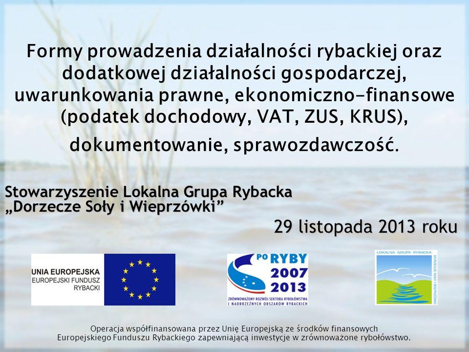 Obowiązki sprawozdawcze w gospodarstwach rybackich Operacja współfinansowana przez Unię Europejską ze środków finansowych Europejskiego Funduszu Rybackiego zapewniającą inwestycje w zrównoważone rybołówstwo.