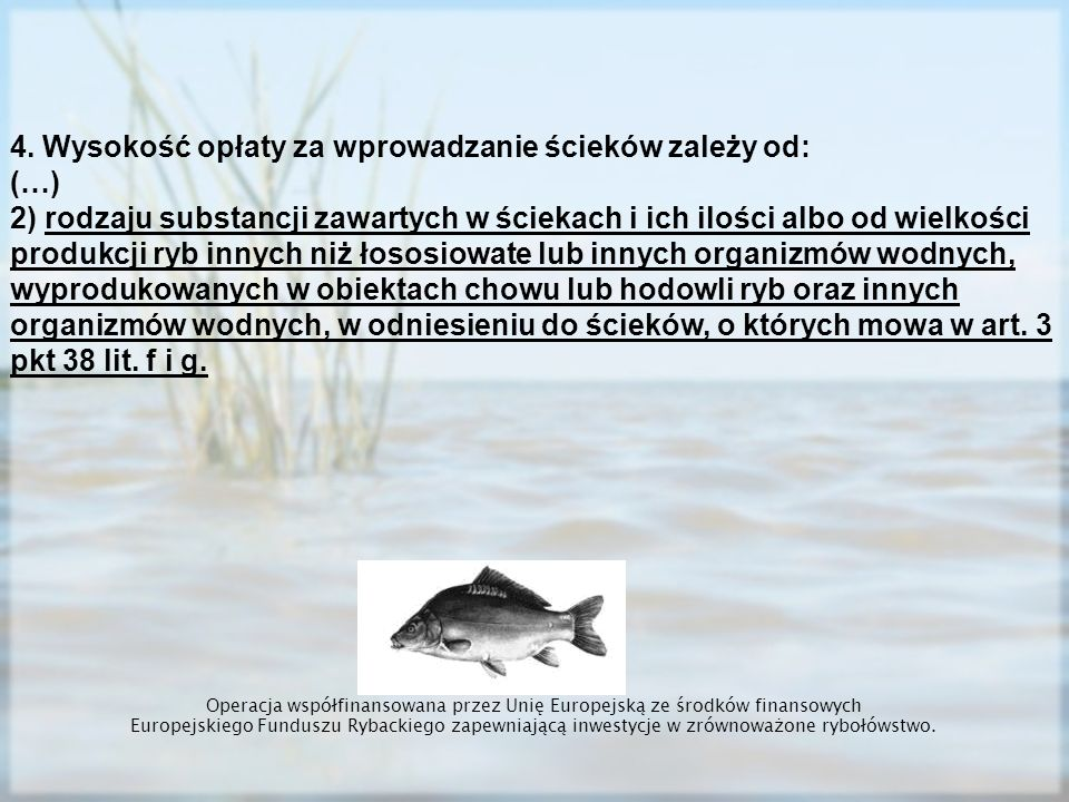 4. Wysokość opłaty za wprowadzanie ścieków zależy od: (…) 2) rodzaju substancji zawartych w ściekach i ich ilości albo od wielkości produkcji ryb inny