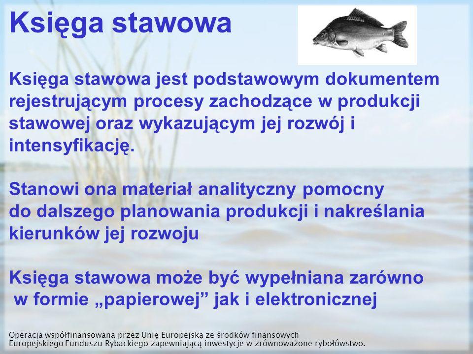 Księga stawowa Księga stawowa jest podstawowym dokumentem rejestrującym procesy zachodzące w produkcji stawowej oraz wykazującym jej rozwój i intensyf