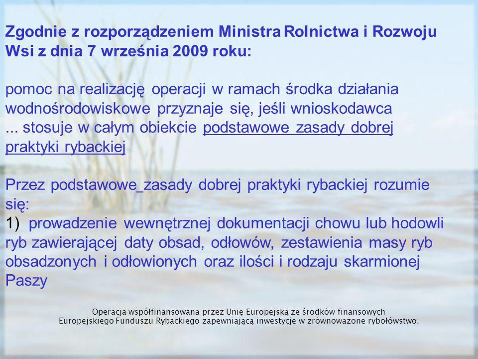 Zgodnie z rozporządzeniem Ministra Rolnictwa i Rozwoju Wsi z dnia 7 września 2009 roku: pomoc na realizację operacji w ramach środka działania wodnośr