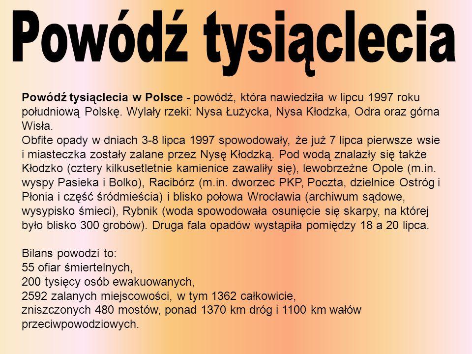 Powódź tysiąclecia w Polsce - powódź, która nawiedziła w lipcu 1997 roku południową Polskę. Wylały rzeki: Nysa Łużycka, Nysa Kłodzka, Odra oraz górna