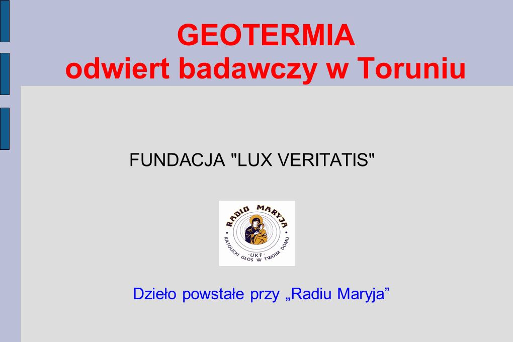 GEOTERMIA odwiert badawczy w Toruniu FUNDACJA LUX VERITATIS Dzieło powstałe przy Radiu Maryja