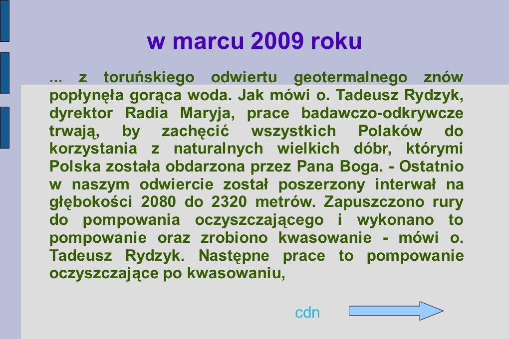 Praca w Toruniu jest prowadzona bez przerwy 24/24 godzin Woda z toruńskiego źródła. Ma temperaturę ponad 65 st. C i dużą wydajność w m 3 na minutę. (