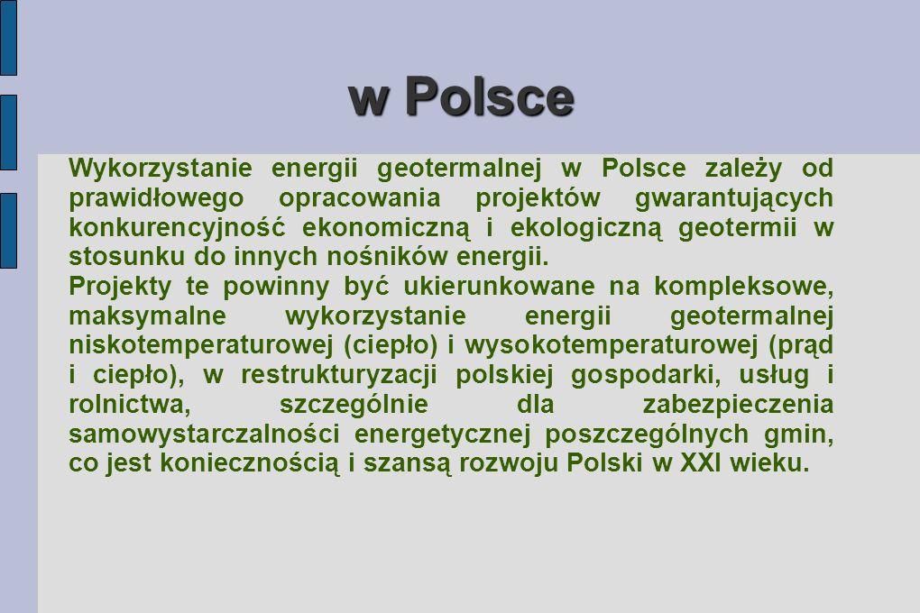 w Polsce Wykorzystanie energii geotermalnej w Polsce zależy od prawidłowego opracowania projektów gwarantujących konkurencyjność ekonomiczną i ekologiczną geotermii w stosunku do innych nośników energii.