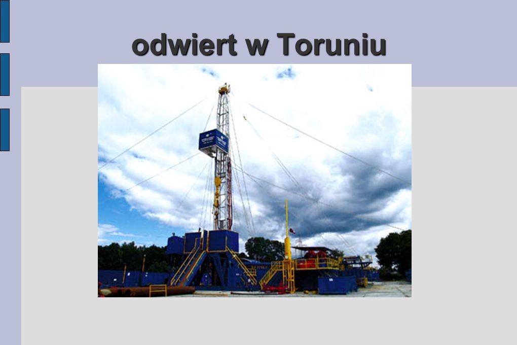 odwiert w Toruniu Wychodząc naprzeciw narodowym potrzebom w zakresie ograniczania importu paliw, dywersyfikacji nośników energii oraz wytwarzania koni