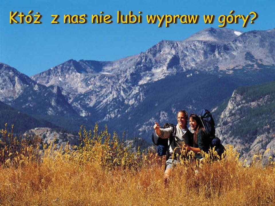 Któż z nas nie lubi wypraw w góry?