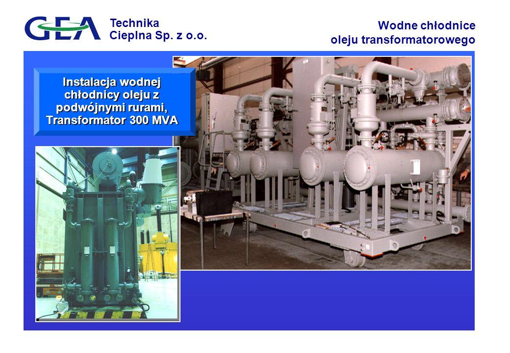 Technika Cieplna Sp. z o.o. Wodne chłodnice oleju transformatorowego Instalacja wodnej chłodnicy oleju z podwójnymi rurami, Transformator 300 MVA