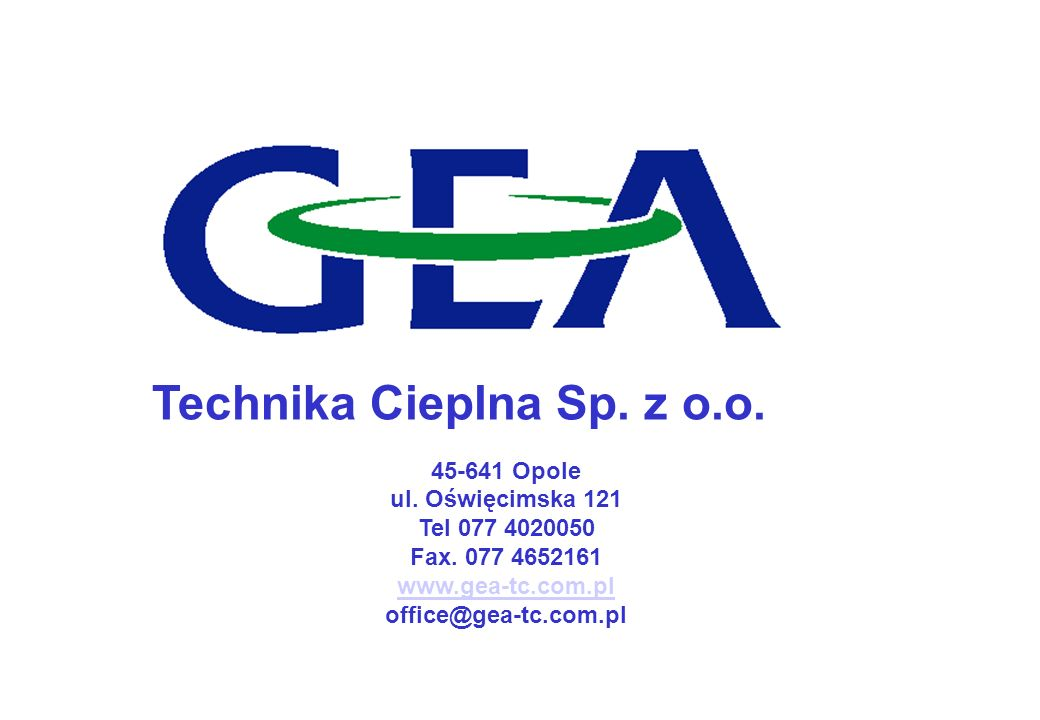 Technika Cieplna Sp. z o.o. 45-641 Opole ul. Oświęcimska 121 Tel 077 4020050 Fax. 077 4652161 www.gea-tc.com.pl office@gea-tc.com.pl